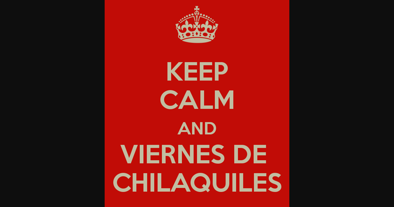 Keep Calm And Viernes de Chilaquiles